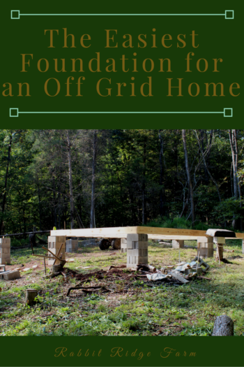 Building the Foundation for an Off Grid Home